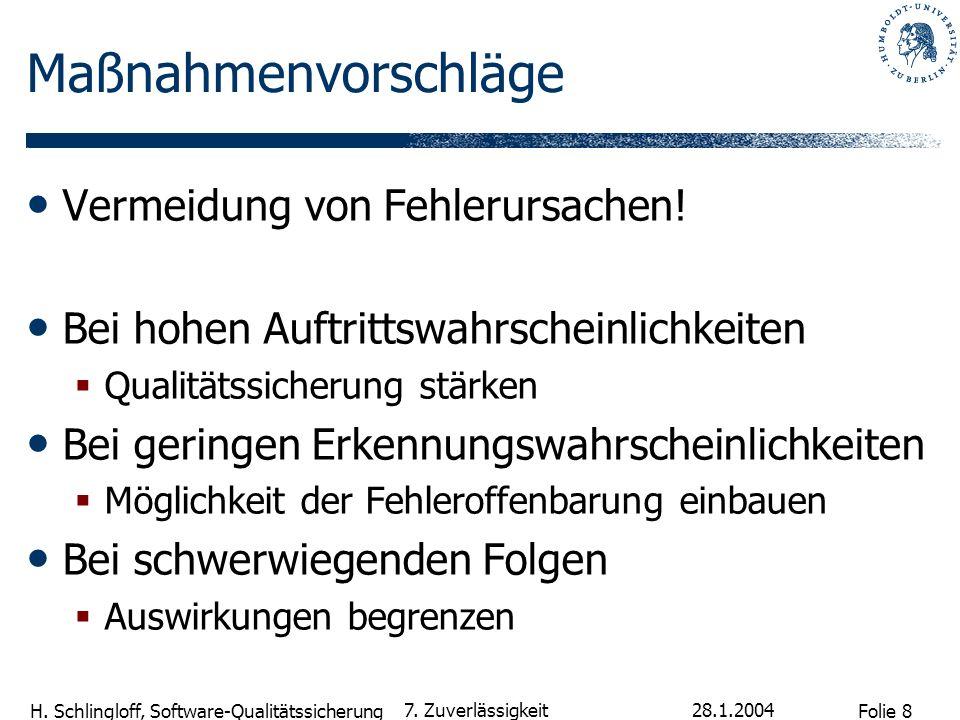 Folie 8 H. Schlingloff, Software-Qualitätssicherung 28.1.2004 7. Zuverlässigkeit Maßnahmenvorschläge Vermeidung von Fehlerursachen! Bei hohen Auftritt