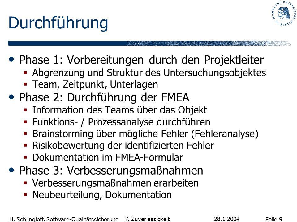 Folie 9 H. Schlingloff, Software-Qualitätssicherung 28.1.2004 7. Zuverlässigkeit Durchführung Phase 1: Vorbereitungen durch den Projektleiter Abgrenzu