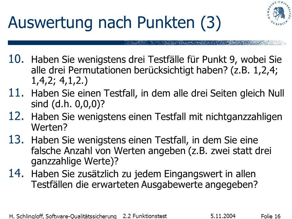Folie 16 H. Schlingloff, Software-Qualitätssicherung 5.11.2004 2.2 Funktionstest Auswertung nach Punkten (3) 10. Haben Sie wenigstens drei Testfälle f