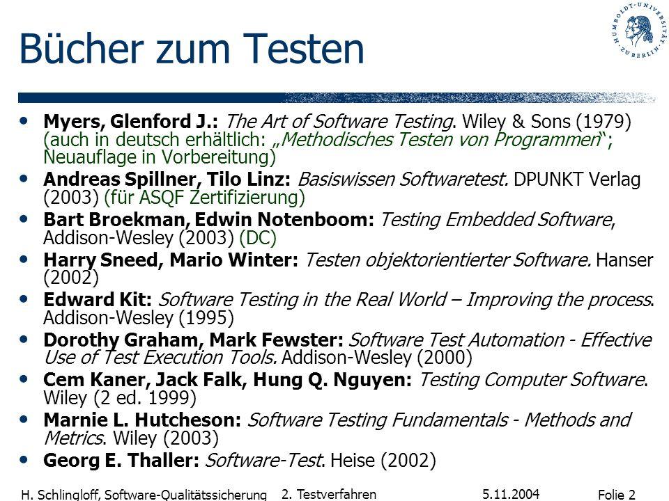 Folie 2 H. Schlingloff, Software-Qualitätssicherung 5.11.2004 2. Testverfahren Bücher zum Testen Myers, Glenford J.: The Art of Software Testing. Wile