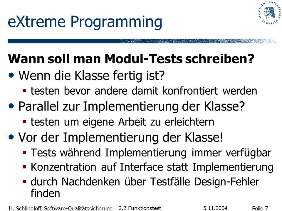 Folie 7 H. Schlingloff, Software-Qualitätssicherung 5.11.2004 2.2 Funktionstest eXtreme Programming Wann soll man Modul-Tests schreiben? Wenn die Klas