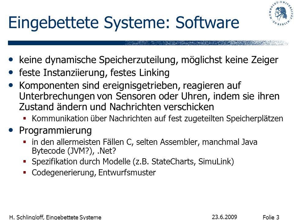 Folie 3 H. Schlingloff, Eingebettete Systeme 23.6.2009 Eingebettete Systeme: Software keine dynamische Speicherzuteilung, möglichst keine Zeiger feste