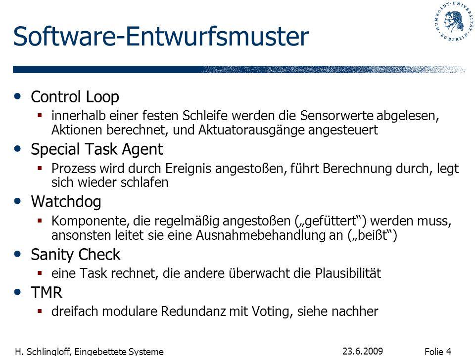 Folie 4 H. Schlingloff, Eingebettete Systeme 23.6.2009 Software-Entwurfsmuster Control Loop innerhalb einer festen Schleife werden die Sensorwerte abg