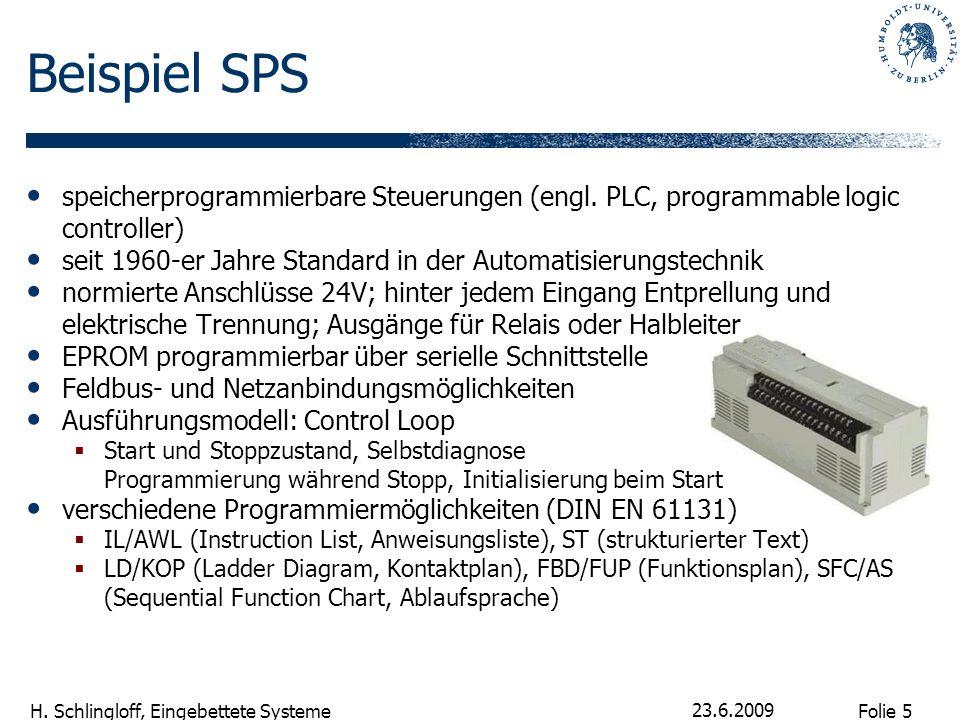 Folie 5 H. Schlingloff, Eingebettete Systeme 23.6.2009 speicherprogrammierbare Steuerungen (engl. PLC, programmable logic controller) seit 1960-er Jah