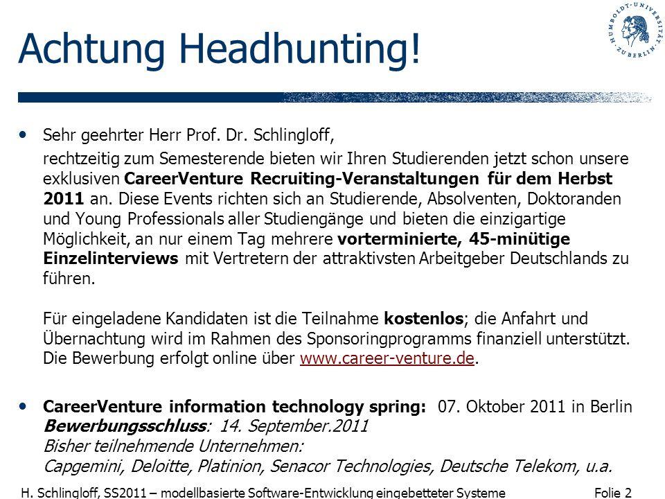 Folie 2 H. Schlingloff, SS2011 – modellbasierte Software-Entwicklung eingebetteter Systeme Achtung Headhunting! Sehr geehrter Herr Prof. Dr. Schlinglo