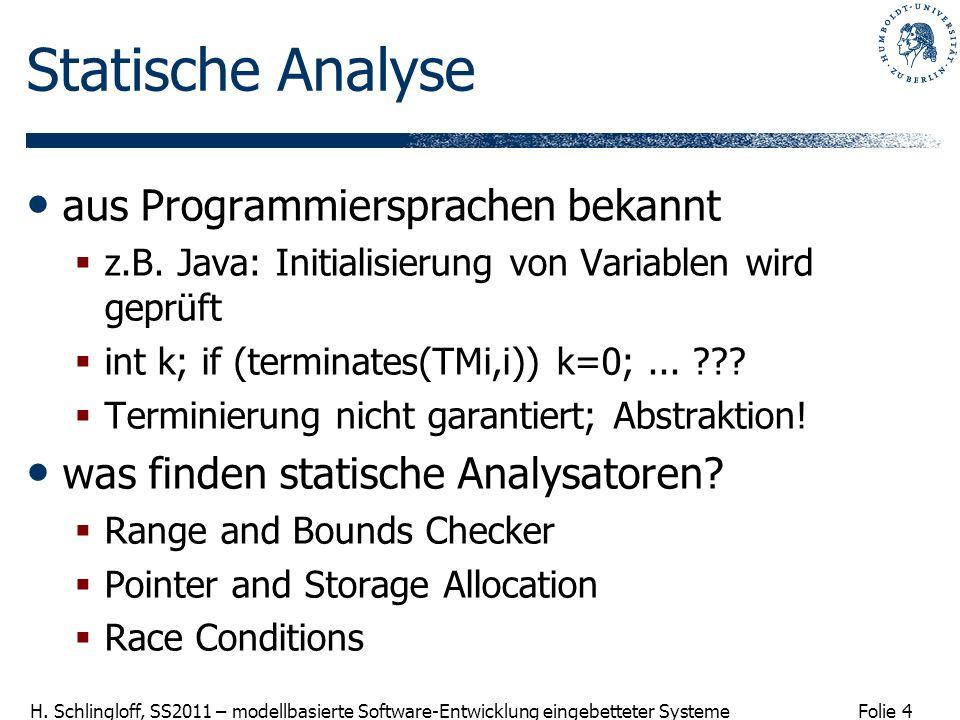 Folie 4 H. Schlingloff, SS2011 – modellbasierte Software-Entwicklung eingebetteter Systeme Statische Analyse aus Programmiersprachen bekannt z.B. Java