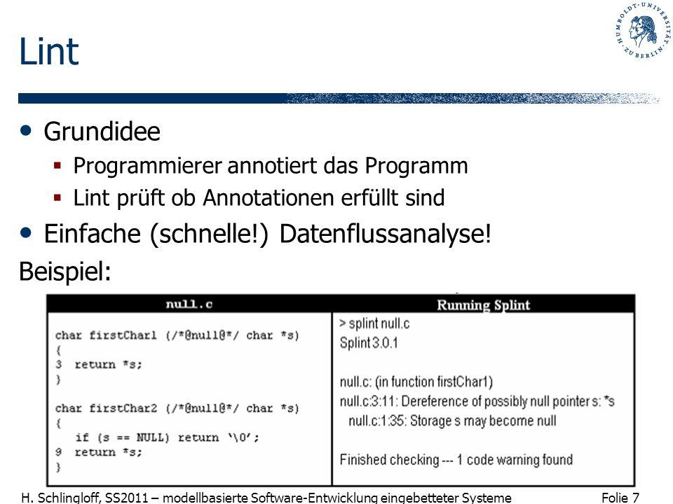 Folie 7 H. Schlingloff, SS2011 – modellbasierte Software-Entwicklung eingebetteter Systeme Lint Grundidee Programmierer annotiert das Programm Lint pr