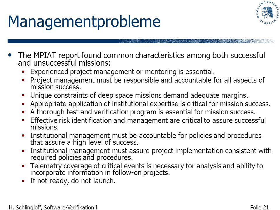 Folie 21 H. Schlingloff, Software-Verifikation I Managementprobleme The MPIAT report found common characteristics among both successful and unsuccessf