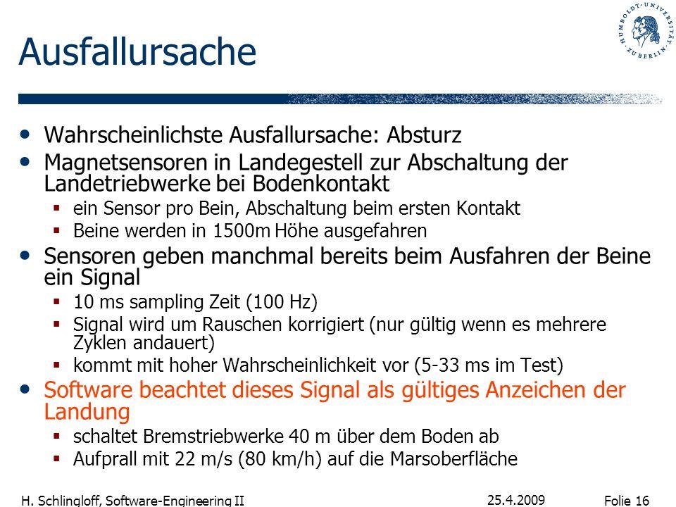 Folie 16 H. Schlingloff, Software-Engineering II 25.4.2009 Ausfallursache Wahrscheinlichste Ausfallursache: Absturz Magnetsensoren in Landegestell zur