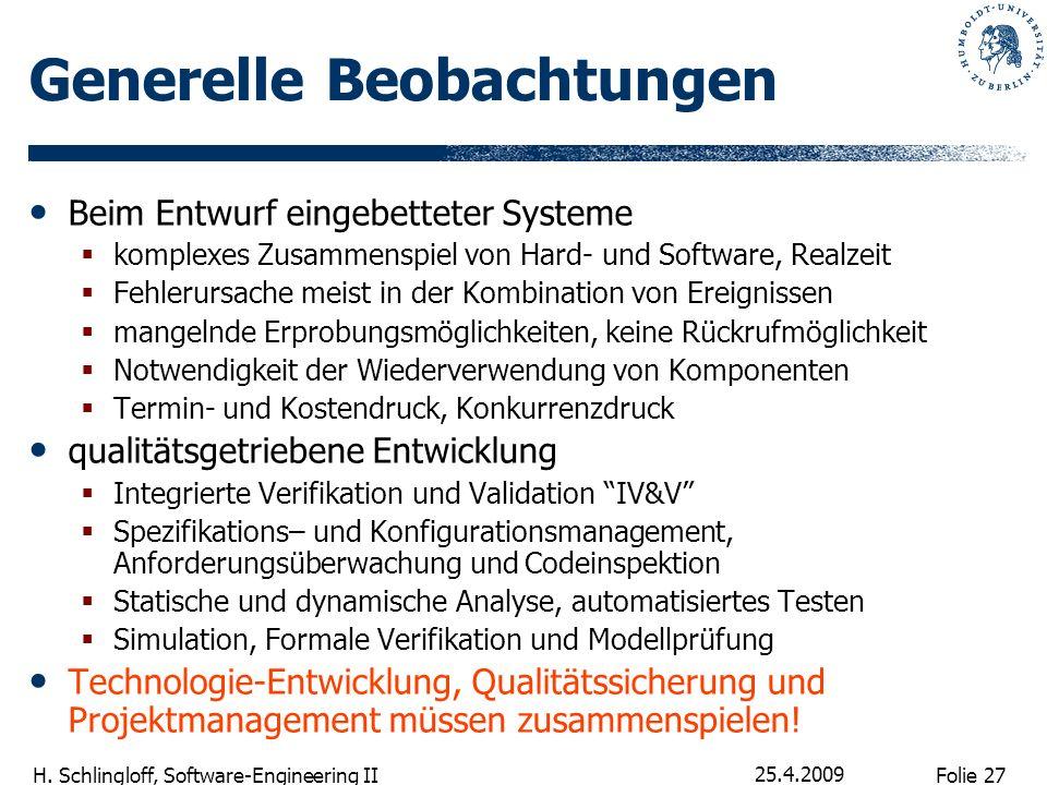 Folie 27 H. Schlingloff, Software-Engineering II 25.4.2009 Generelle Beobachtungen Beim Entwurf eingebetteter Systeme komplexes Zusammenspiel von Hard