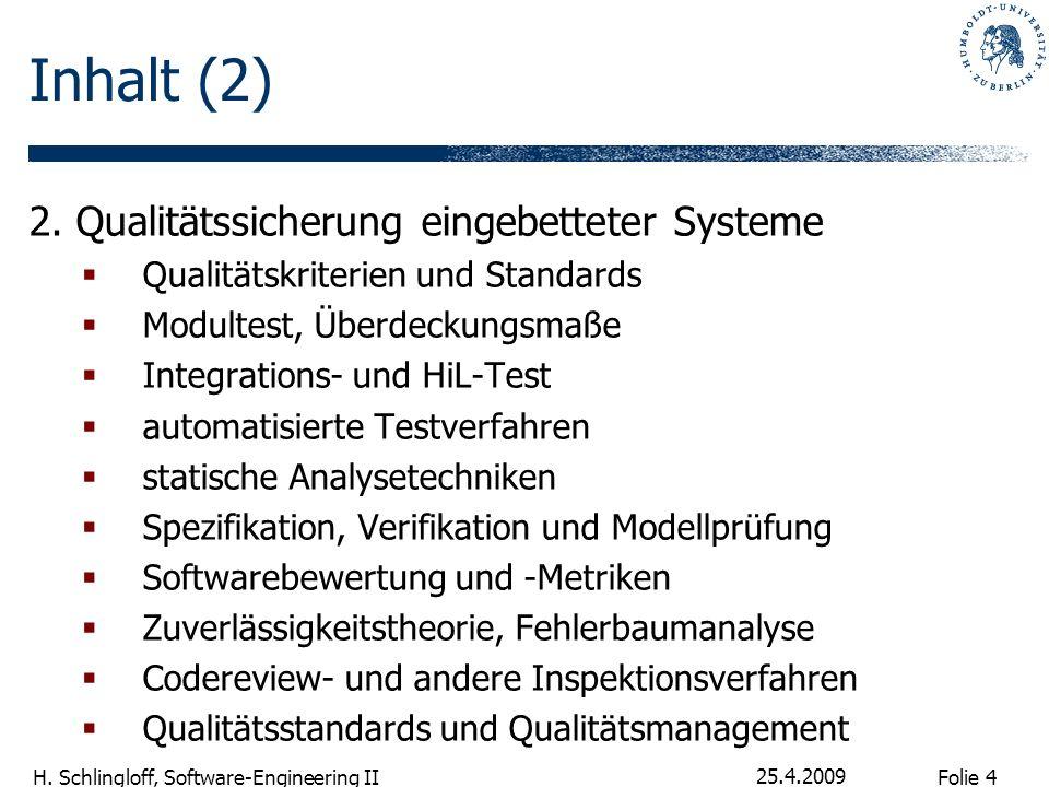 Folie 4 H. Schlingloff, Software-Engineering II 25.4.2009 Inhalt (2) 2. Qualitätssicherung eingebetteter Systeme Qualitätskriterien und Standards Modu