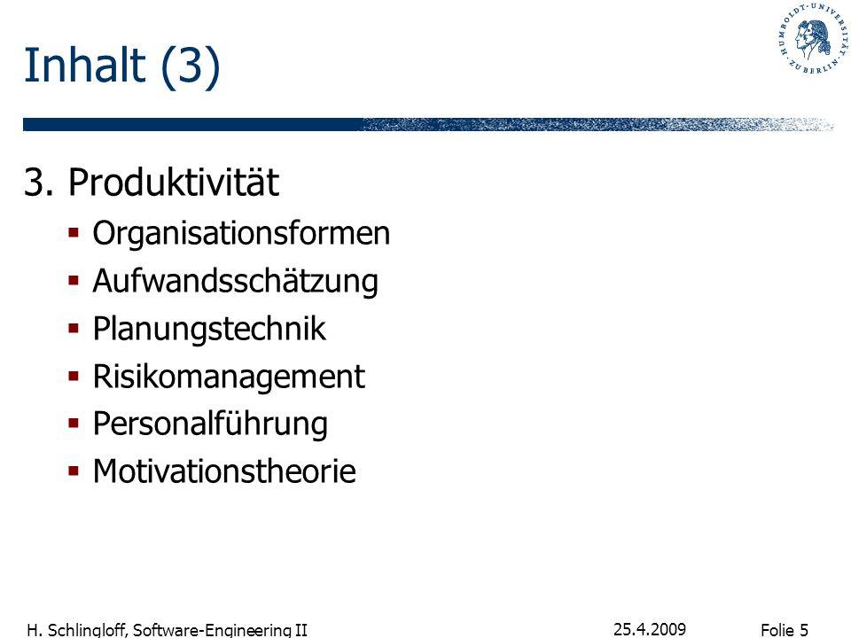 Folie 5 H. Schlingloff, Software-Engineering II 25.4.2009 Inhalt (3) 3. Produktivität Organisationsformen Aufwandsschätzung Planungstechnik Risikomana