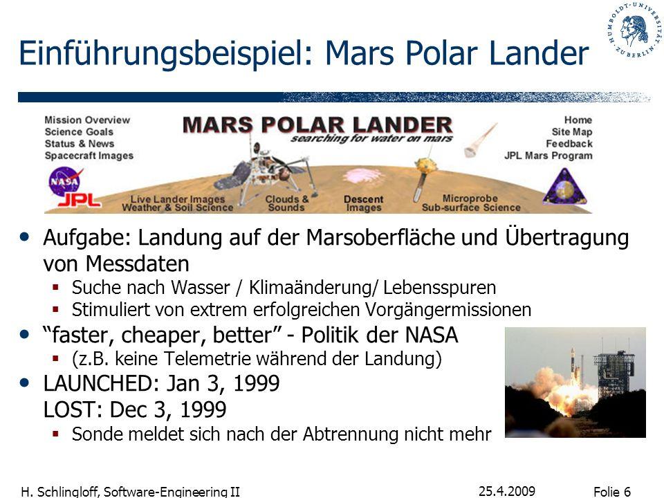 Folie 6 H. Schlingloff, Software-Engineering II 25.4.2009 Einführungsbeispiel: Mars Polar Lander Aufgabe: Landung auf der Marsoberfläche und Übertragu