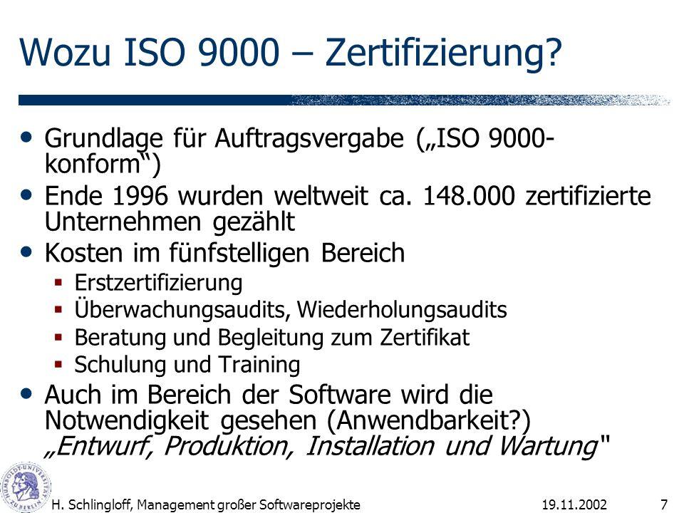 19.11.2002H. Schlingloff, Management großer Softwareprojekte7 Wozu ISO 9000 – Zertifizierung? Grundlage für Auftragsvergabe (ISO 9000- konform) Ende 1