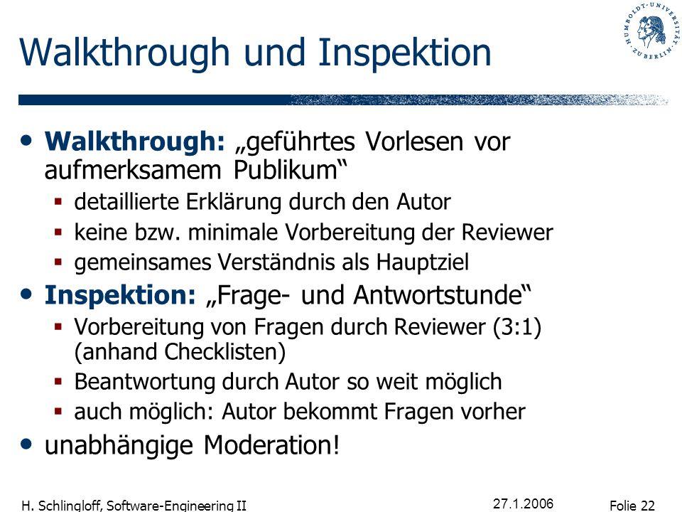 Folie 22 H. Schlingloff, Software-Engineering II 27.1.2006 Walkthrough und Inspektion Walkthrough: geführtes Vorlesen vor aufmerksamem Publikum detail