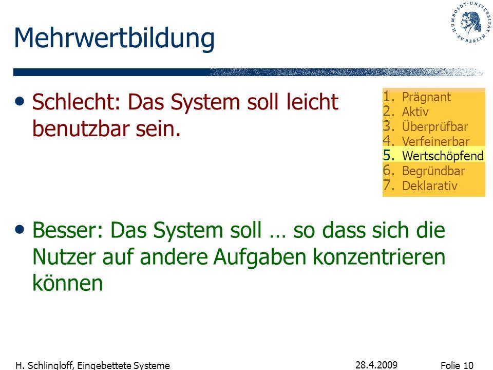 Folie 10 H. Schlingloff, Eingebettete Systeme 28.4.2009 Mehrwertbildung Besser: Das System soll … so dass sich die Nutzer auf andere Aufgaben konzentr
