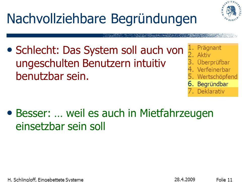Folie 11 H. Schlingloff, Eingebettete Systeme 28.4.2009 Nachvollziehbare Begründungen Besser: … weil es auch in Mietfahrzeugen einsetzbar sein soll Sc