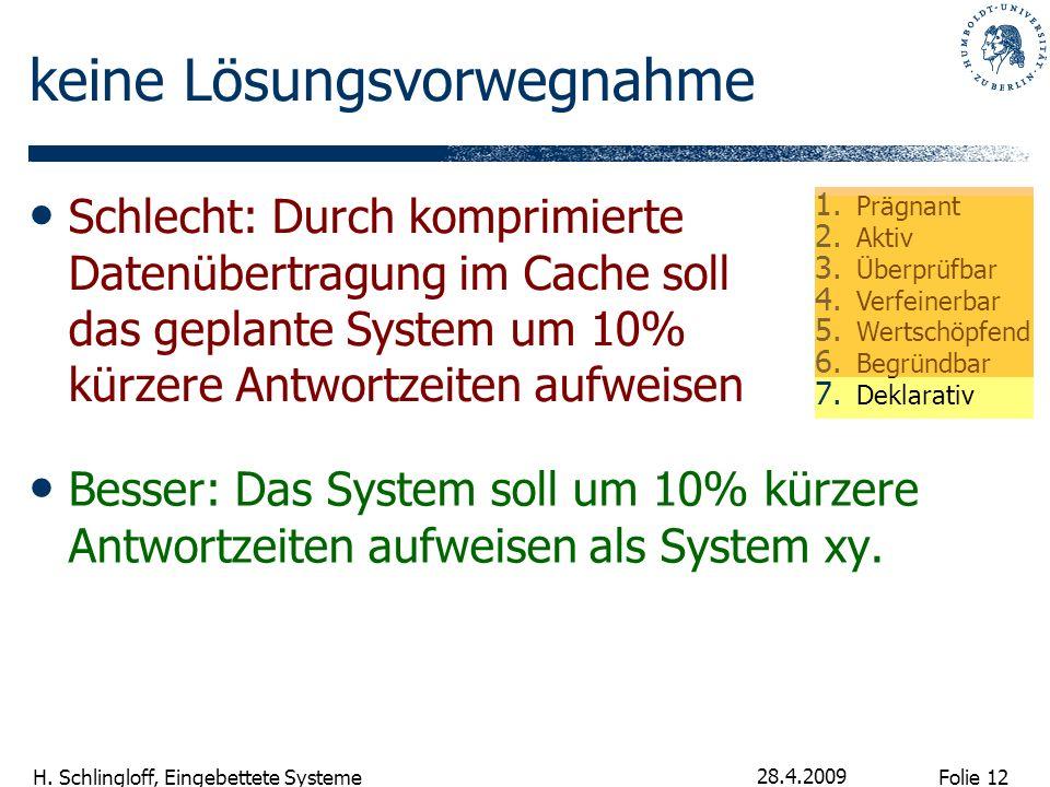 Folie 12 H. Schlingloff, Eingebettete Systeme 28.4.2009 keine Lösungsvorwegnahme Besser: Das System soll um 10% kürzere Antwortzeiten aufweisen als Sy