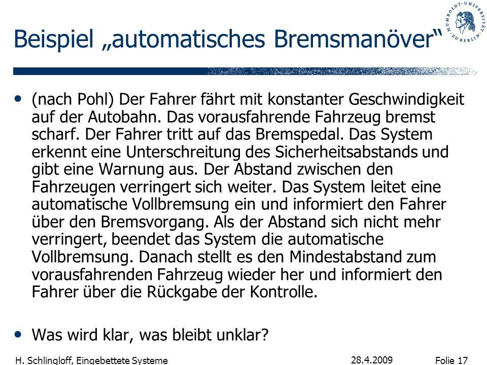 Folie 17 H. Schlingloff, Eingebettete Systeme 28.4.2009 Beispiel automatisches Bremsmanöver (nach Pohl) Der Fahrer fährt mit konstanter Geschwindigkei