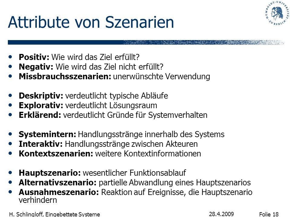 Folie 18 H. Schlingloff, Eingebettete Systeme 28.4.2009 Attribute von Szenarien Positiv: Wie wird das Ziel erfüllt? Negativ: Wie wird das Ziel nicht e