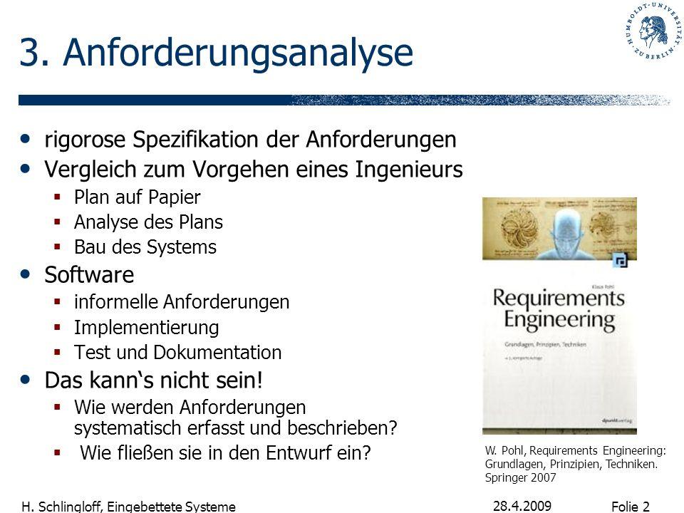 Folie 2 H. Schlingloff, Eingebettete Systeme 28.4.2009 3. Anforderungsanalyse rigorose Spezifikation der Anforderungen Vergleich zum Vorgehen eines In