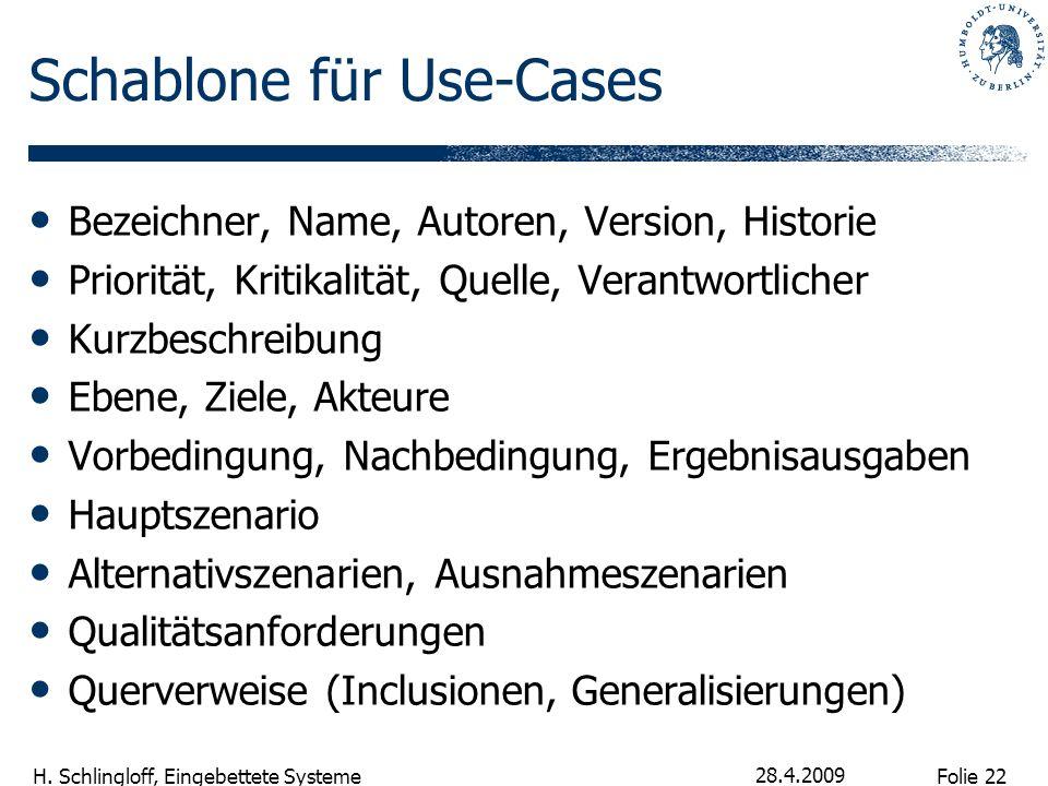 Folie 22 H. Schlingloff, Eingebettete Systeme 28.4.2009 Schablone für Use-Cases Bezeichner, Name, Autoren, Version, Historie Priorität, Kritikalität,