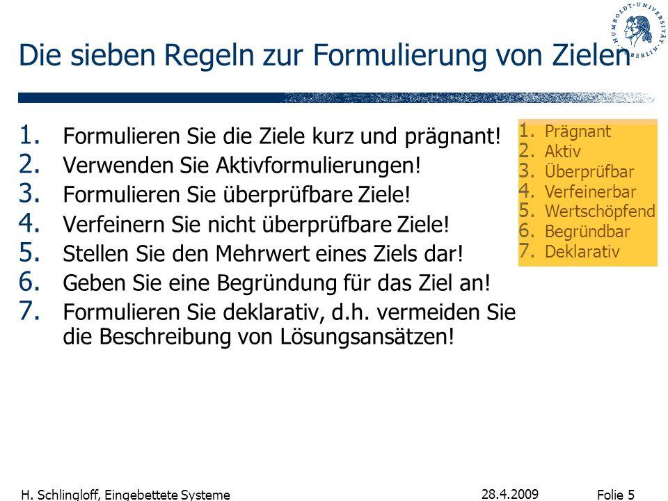 Folie 5 H. Schlingloff, Eingebettete Systeme 28.4.2009 Die sieben Regeln zur Formulierung von Zielen 1. Formulieren Sie die Ziele kurz und prägnant! 2