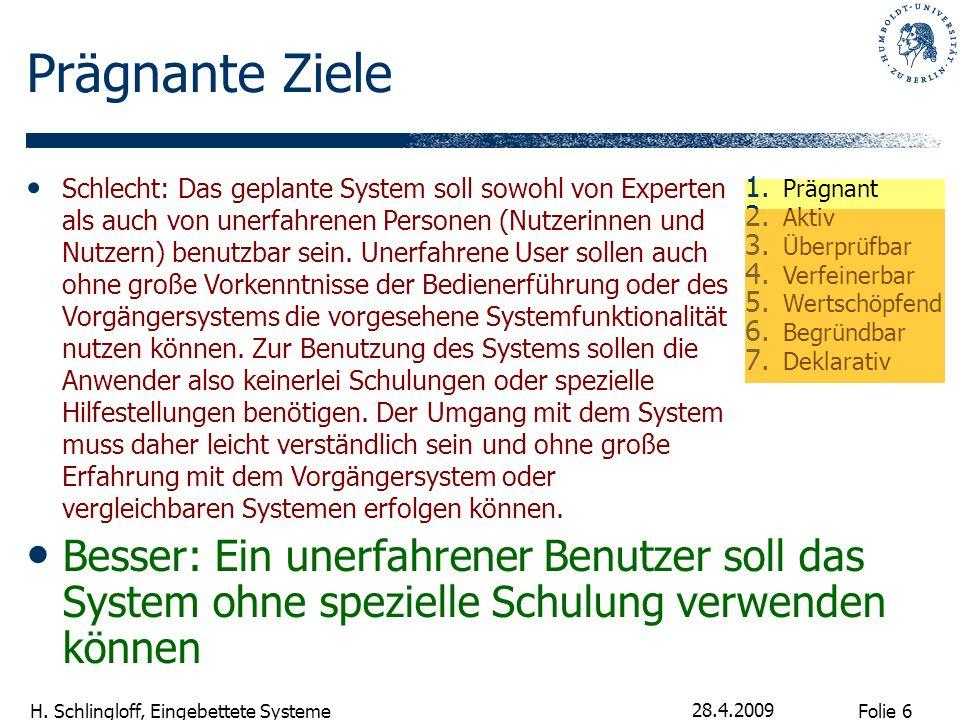 Folie 6 H. Schlingloff, Eingebettete Systeme 28.4.2009 Prägnante Ziele Besser: Ein unerfahrener Benutzer soll das System ohne spezielle Schulung verwe