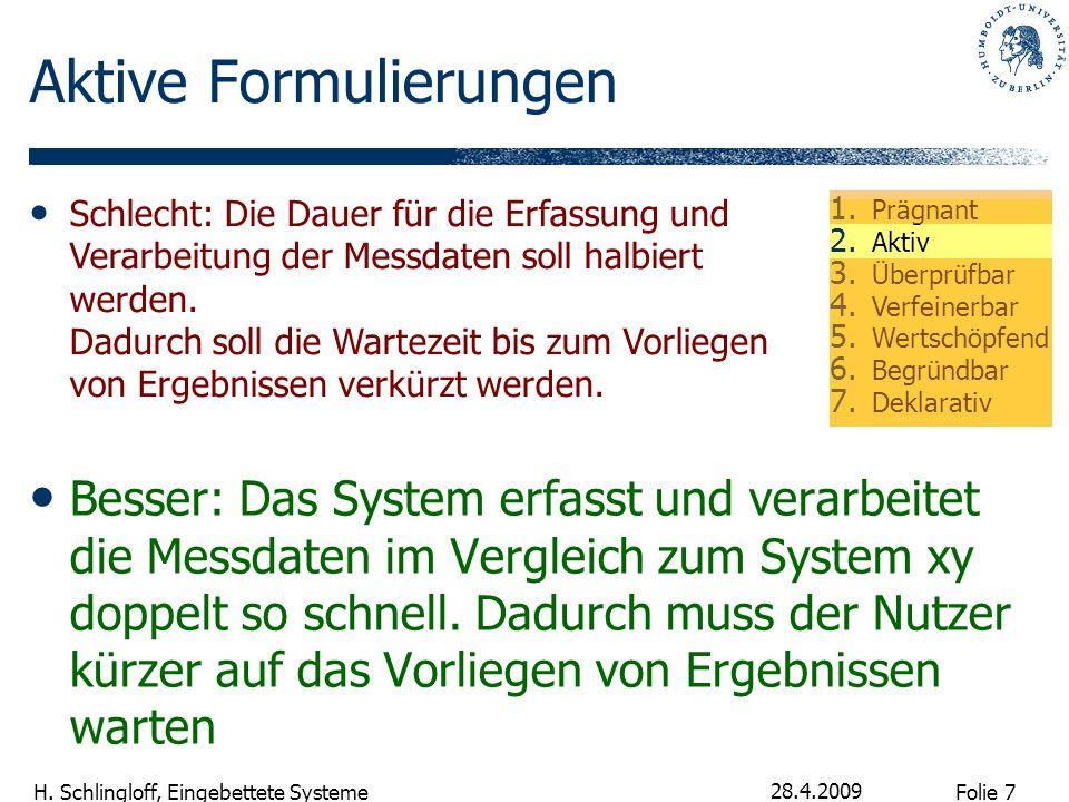 Folie 7 H. Schlingloff, Eingebettete Systeme 28.4.2009 Aktive Formulierungen Besser: Das System erfasst und verarbeitet die Messdaten im Vergleich zum