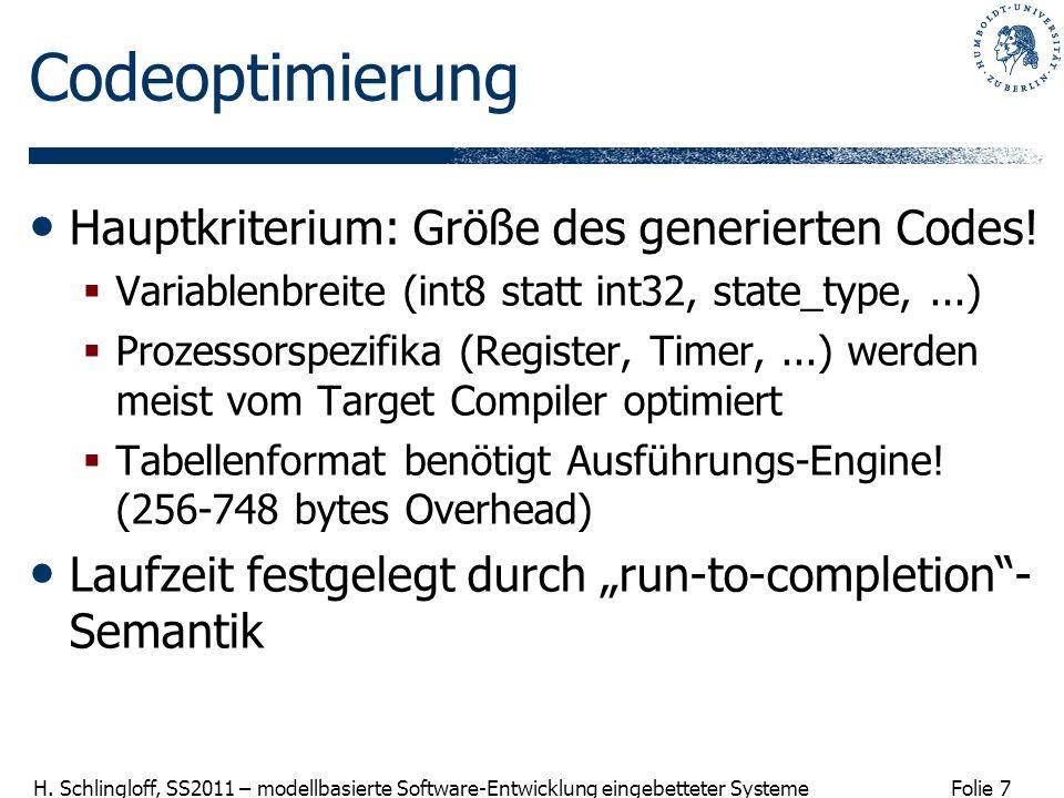 Folie 7 H. Schlingloff, SS2011 – modellbasierte Software-Entwicklung eingebetteter Systeme Codeoptimierung Hauptkriterium: Größe des generierten Codes