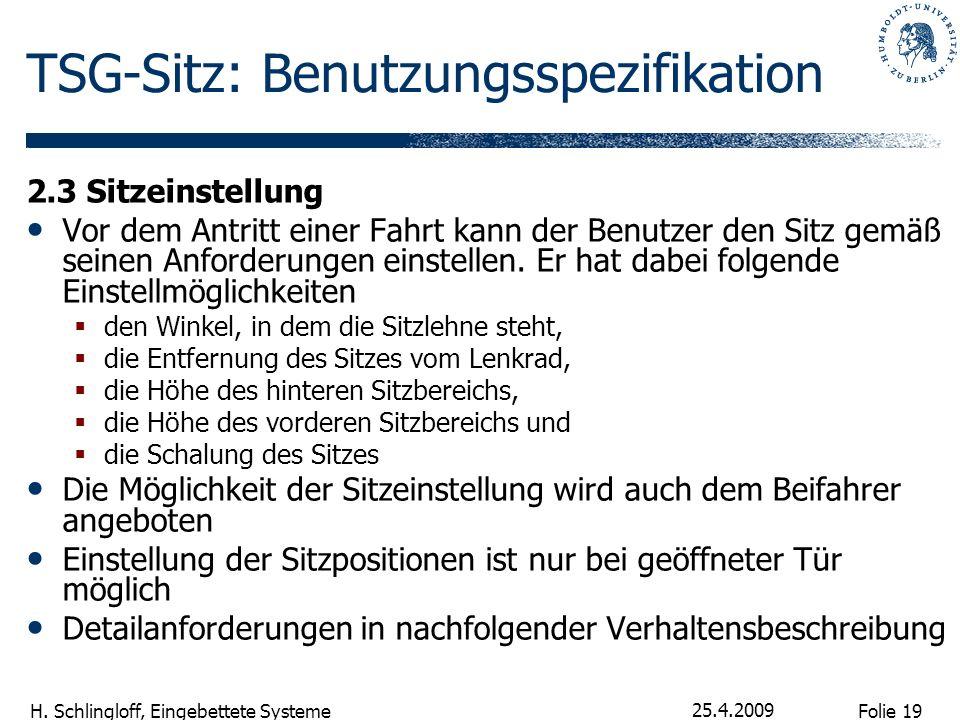 Folie 19 H. Schlingloff, Eingebettete Systeme 25.4.2009 TSG-Sitz: Benutzungsspezifikation 2.3 Sitzeinstellung Vor dem Antritt einer Fahrt kann der Ben