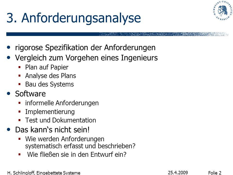 Folie 2 H. Schlingloff, Eingebettete Systeme 25.4.2009 3. Anforderungsanalyse rigorose Spezifikation der Anforderungen Vergleich zum Vorgehen eines In