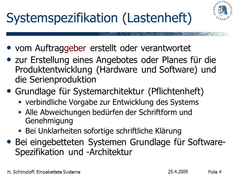 Folie 4 H. Schlingloff, Eingebettete Systeme 25.4.2009 Systemspezifikation (Lastenheft) vom Auftraggeber erstellt oder verantwortet zur Erstellung ein