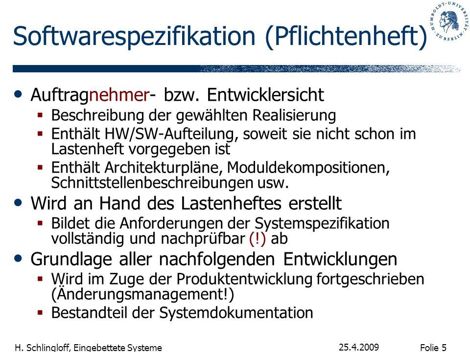 Folie 5 H. Schlingloff, Eingebettete Systeme 25.4.2009 Softwarespezifikation (Pflichtenheft) Auftragnehmer- bzw. Entwicklersicht Beschreibung der gewä