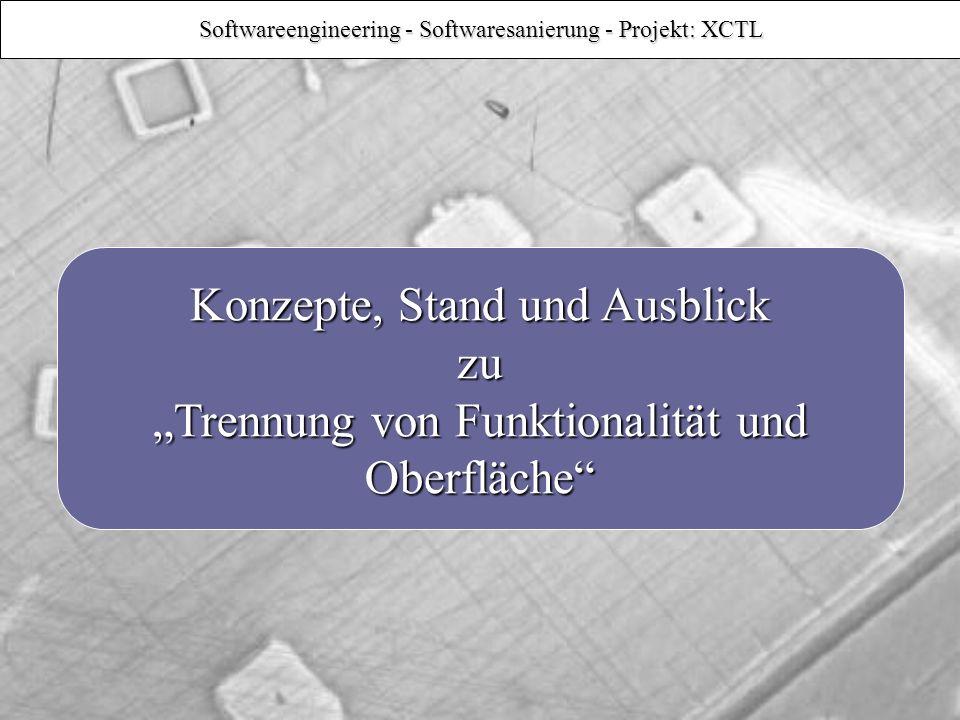 Softwareengineering - Softwaresanierung - Projekt: XCTL Konzepte, Stand und Ausblick zu Trennung von Funktionalität und Oberfläche