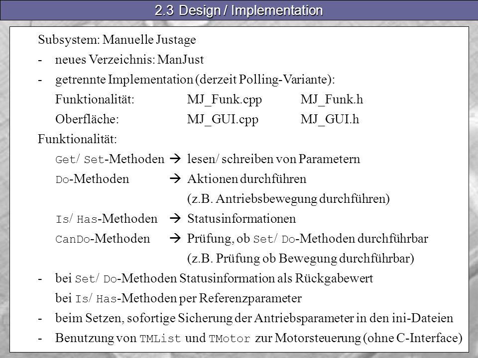 Subsystem: Manuelle Justage -neues Verzeichnis: ManJust -getrennte Implementation (derzeit Polling-Variante): Funktionalität:MJ_Funk.cppMJ_Funk.h Oberfläche:MJ_GUI.cppMJ_GUI.h Funktionalität: Get / Set -Methoden lesen/ schreiben von Parametern Do -Methoden Aktionen durchführen (z.B.