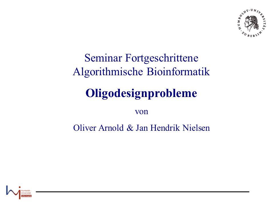 Seminar Fortgeschrittene Algorithmische Bioinformatik Oligodesignprobleme von Oliver Arnold & Jan Hendrik Nielsen