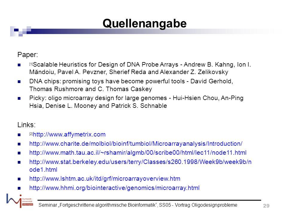 Seminar Fortgeschrittene algorithmische Bioinformatik, SS05 - Vortrag Oligodesignprobleme 29 Quellenangabe Paper: [1] Scalable Heuristics for Design o