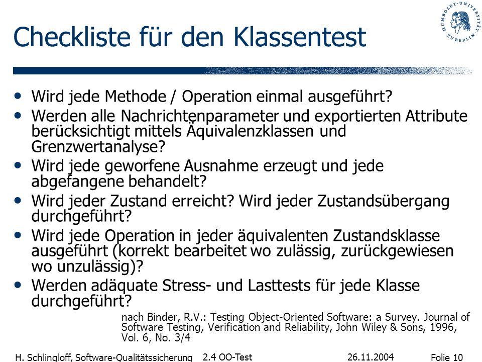 Folie 10 H. Schlingloff, Software-Qualitätssicherung 26.11.2004 2.4 OO-Test Checkliste für den Klassentest Wird jede Methode / Operation einmal ausgef