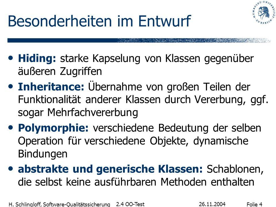 Folie 4 H. Schlingloff, Software-Qualitätssicherung 26.11.2004 2.4 OO-Test Besonderheiten im Entwurf Hiding: starke Kapselung von Klassen gegenüber äu