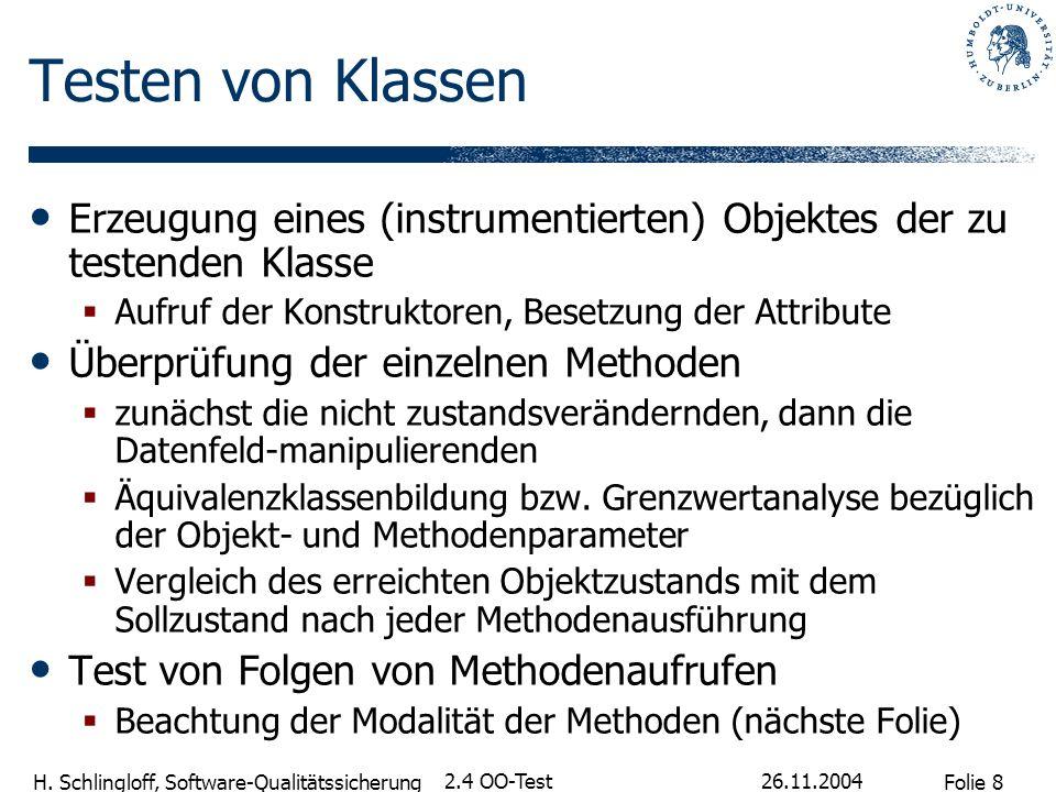 Folie 8 H. Schlingloff, Software-Qualitätssicherung 26.11.2004 2.4 OO-Test Testen von Klassen Erzeugung eines (instrumentierten) Objektes der zu teste