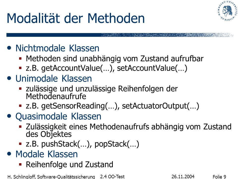 Folie 9 H. Schlingloff, Software-Qualitätssicherung 26.11.2004 2.4 OO-Test Modalität der Methoden Nichtmodale Klassen Methoden sind unabhängig vom Zus