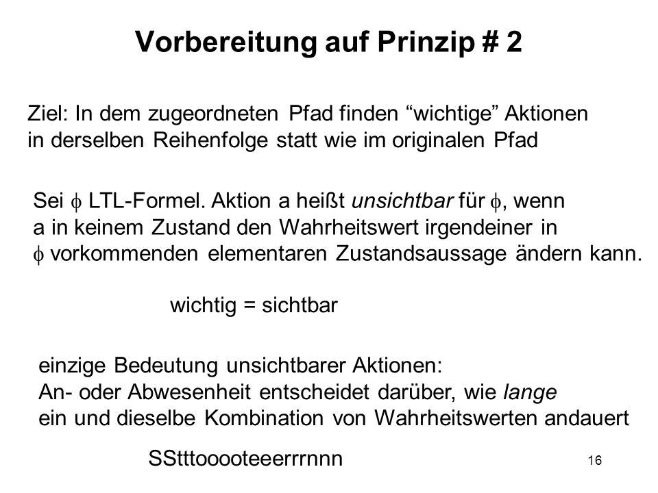 16 Vorbereitung auf Prinzip # 2 Ziel: In dem zugeordneten Pfad finden wichtige Aktionen in derselben Reihenfolge statt wie im originalen Pfad Sei LTL-