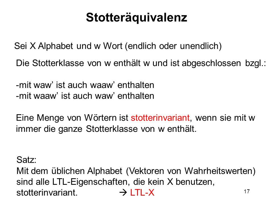 17 Stotteräquivalenz Sei X Alphabet und w Wort (endlich oder unendlich) Die Stotterklasse von w enthält w und ist abgeschlossen bzgl.: -mit waw ist au