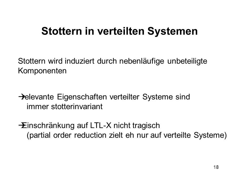 18 Stottern in verteilten Systemen Stottern wird induziert durch nebenläufige unbeteiligte Komponenten relevante Eigenschaften verteilter Systeme sind