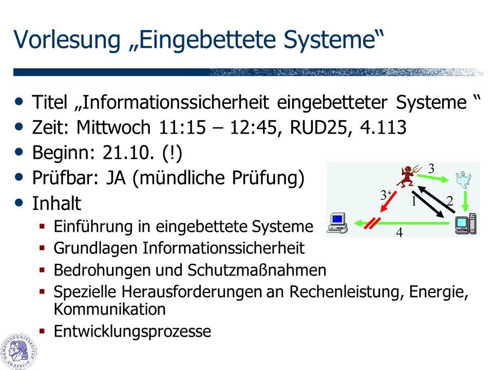 Vorlesung Eingebettete Systeme Titel Informationssicherheit eingebetteter Systeme Zeit: Mittwoch 11:15 – 12:45, RUD25, 4.113 Beginn: 21.10.