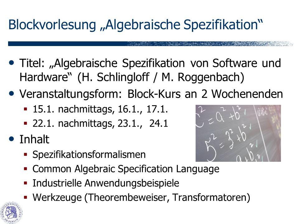 Blockvorlesung Algebraische Spezifikation Titel: Algebraische Spezifikation von Software und Hardware (H.