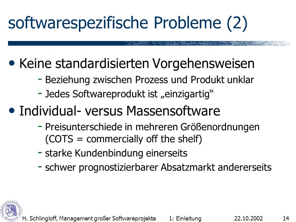 22.10.2002H. Schlingloff, Management großer Softwareprojekte14 softwarespezifische Probleme (2) Keine standardisierten Vorgehensweisen - Beziehung zwi