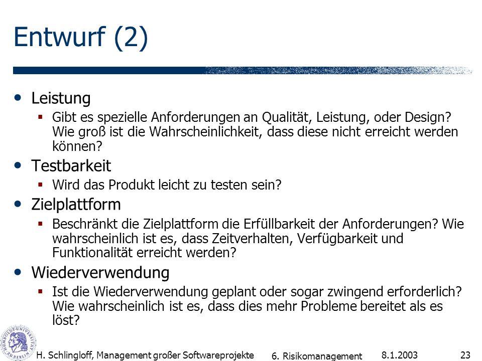 8.1.2003H. Schlingloff, Management großer Softwareprojekte23 Entwurf (2) Leistung Gibt es spezielle Anforderungen an Qualität, Leistung, oder Design?