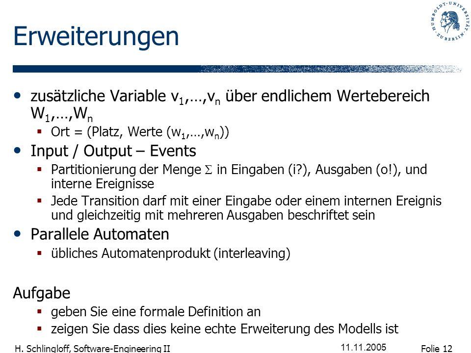 Folie 12 H. Schlingloff, Software-Engineering II 11.11.2005 Erweiterungen zusätzliche Variable v 1,…,v n über endlichem Wertebereich W 1,…,W n Ort = (